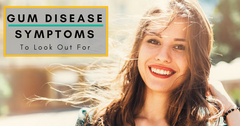 5 Gum Disease Symptoms To Look Out For
