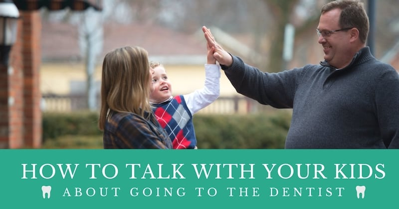 How to Talk With Your Kids About Going to the Dentist